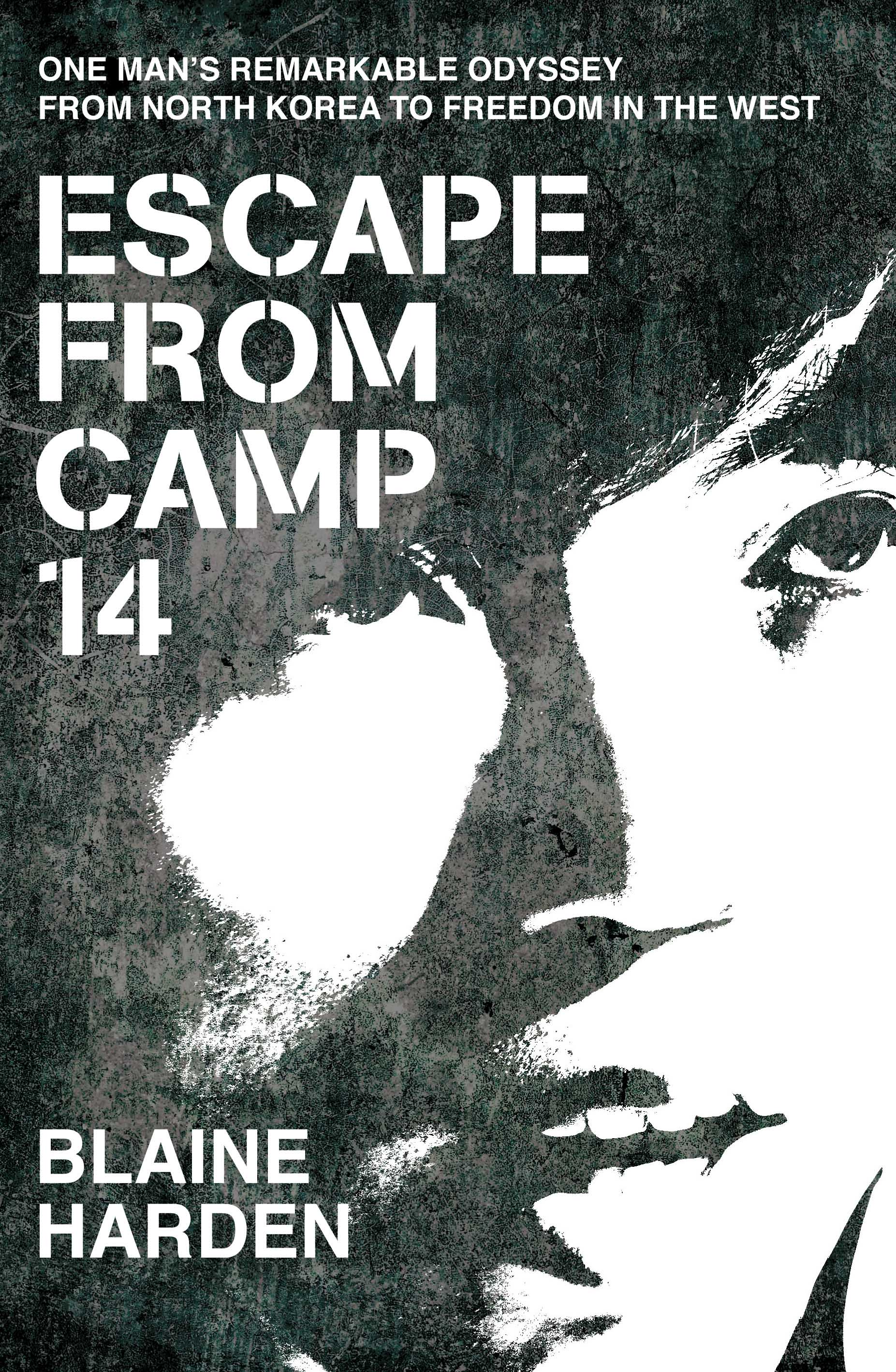 Escape from Camp 14: One Man's Remarkable Odyssey from North Korea to Freedom in